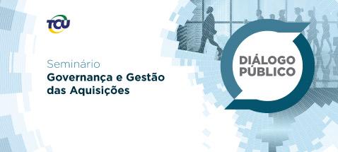 Diálogo Público - Governança e Gestão das Aquisições
